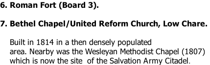 6. Roman Fort (Board 3).  7. Bethel Chapel/United Reform Church, Low Chare.        Built in 1814 in a then densely populated      area. Nearby was the Wesleyan Methodist Chapel (1807)     which is now the site  of the Salvation Army Citadel.